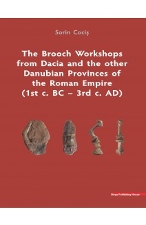 THE BROOCH WORKSHOPS FROM DACIA AND THE OTHER DANUBIAN PROVINCES OF THE ROMAN EMPIRE (1ST C. BC – 3RD C. AD)