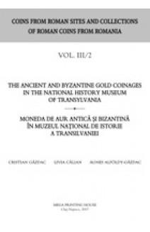 ANCIENT AND BYZANTINE GOLD COINAGES IN THE NATIONAL HISTORY MUSEUM OF TRANSYLVANIA / MONEDA DE AUR ANTICĂ ŞI BIZANTINĂ ÎN MUZEUL NAŢIONAL DE ISTORIE A TRANSILVANIEI