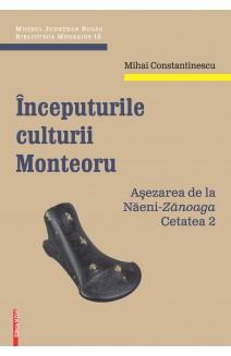 ÎNCEPUTURILE CULTURII MONTEORU AȘEZAREA DE LA NĂENI-ZĂNOAGA CETATEA 2