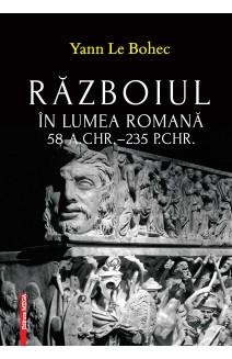 RĂZBOIUL ÎN LUMEA ROMANĂ 58 A.CHR.–235 P.CHR.