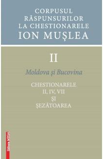 CORPUSUL RĂSPUNSURILOR LA CHESTIONARELE ION MUŞLEA II MOLDOVA ŞI BUCOVINA CHESTIONARELE II, IV, VII ȘI ȘEZĂTOAREA / CORPUS OF ANSWERS GIVEN TO THE ION MUŞLEA QUESTIONNAIRES II MOLDAVIA AND BUCOVINA  QUESTIONNAIRES II, IV, VII AND THE FOLK WORK MEETING