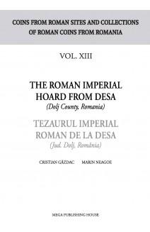 THE ROMAN IMPERIAL HOARD FROM DESA (DOLJ COUNTY, ROMANIA) TEZAURUL IMPERIAL ROMAN DE LA DESA (JUD. DOLJ, ROMÂNIA) VOL. XIII