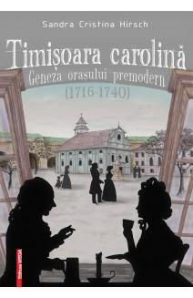 TIMIŞOARA CAROLINĂ: GENEZA ORAŞULUI PREMODERN (1716–1740)