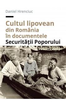 CULTUL LIPOVEAN DIN ROMÂNIA ÎN DOCUMENTELE SECURITĂȚII POPORULUI (1948–1960)