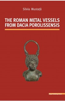 THE ROMAN METAL VESSELS FROM DACIA POROLISSENSIS