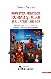 POVESTEA FRAŢILOR ROMAN ŞI VLAH ŞI A URMAŞILOR LOR