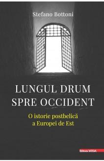 LUNGUL DRUM SPRE OCCIDENT: O ISTORIE POSTBELICĂ A EUROPEI DE EST