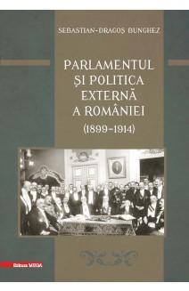 PARLAMENTUL ȘI POLITICA EXTERNĂ A ROMÂNIEI (1899 – 1914) / THE PARLIAMENT AND THE FOREIGN POLICY OF ROMANIA (1899 – 1914)