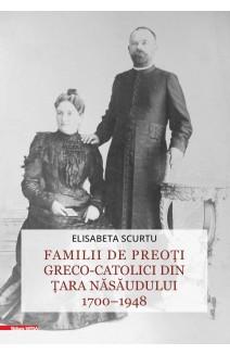FAMILII DE PREOȚI GRECO-CATOLICI DIN ȚARA NĂSĂUDULUI 1700–1948