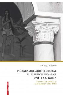 PROGRAMUL ARHITECTURAL AL BISERICII ROMÂNE UNITE CU ROMA