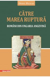 CĂTRE MAREA RUPTURĂ: ROMÂNI DIN UNGARIA ANGEVINĂ