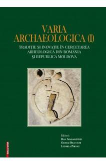 VARIA ARCHAEOLOGICA (I). TRADIȚIE ȘI INOVAȚIE ÎN CERCETAREA ARHEOLOGICĂ DIN ROMÂNIA ŞI REPUBLICA MOLDOVA