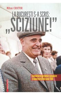 """LA BUCUREȘTI S-A SCRIS: """"SCIZIUNE!"""". CONSFĂTUIREA PARTIDELOR COMUNISTE ȘI MUNCITOREȘTI DIN IUNIE 1960"""