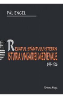 REGATUL SFÂNTULUI ŞTEFAN. ISTORIA UNGARIEI MEDIEVALE