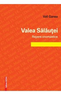 VALEA SĂLĂUȚEI. REPERE ONOMASTICE / SĂLĂUȚEI VALLEY. ONOMASTIC BENCHMARKS