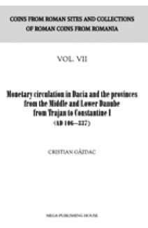 MONETARY CIRCULATION IN DACIA AND THE PROVINCES FROM THE MIDDLE AND LOWER DANUBE FROM TRAJAN TO CONSTANTINE I (AD 106–337)