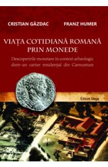 VIAŢA COTIDIANĂ ROMANĂ PRIN MONEDE. DESCOPERIRILE MONETARE ÎN CONTEXT ARHEOLOGIC DINTR-UN CARTIER REZIDENŢIAL DIN CARNUNTUM