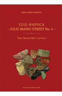 CLUJ-NAPOCA - IULIU MANIU STREET NO. 4. THE NEOLITHIC LEVELS