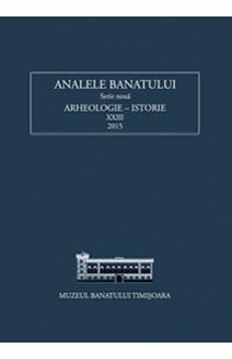 ANALELE BANATULUI SERIE NOUĂ ARHEOLOGIE – ISTORIE XXIII / 2015