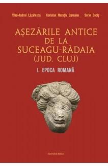 AȘEZĂRILE ANTICE DE LA SUCEAGU-RĂDAIA (JUD. CLUJ) I. EPOCA ROMANĂ