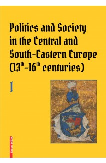 POLITICS AND SOCIETY IN THE CENTRAL AND SOUTH-EASTERN EUROPE (13TH–16TH CENTURIES)
