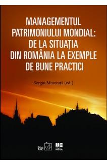 MANAGEMENTUL PATRIMONIULUI MONDIAL: DE LA SITUAȚIA DIN ROMÂNIA LA EXEMPLE DE BUNE PRACTICI