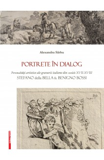 PORTRETE ÎN DIALOG PERSONALITĂŢI ARTISTICE ALE GRAVURII ITALIENE DIN SECOLELE XVII-XVIII / PORTRAITS IN DIALOGUE. ART PERSONALITIES OF ITALIAN ENGRAVING DURING THE 17TH -18TH CENTURIES