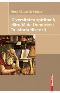 DIVERSITATEA SPIRITUALĂ DĂRUITĂ DE DUMNEZEU ÎN ISTORIA BISERICII / THE SPIRITUAL DIVERSITY THAT GOD HAS GIFTED IN THE HISTORY OF THE CHURCH