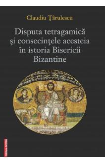 DISPUTA TETRAGAMICĂ ȘI CONSECINŢELE ACESTEIA ÎN ISTORIA BISERICII BIZANTINE