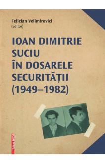 IOAN DIMITRIE SUCIU ÎN DOSARELE SECURITĂŢII (1949–1982) / IOAN DIMITRIE SUCIU IN THE FILES OF THE SECURITATE (1949–1982)
