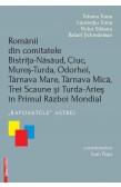 ROMÂNII DIN COMITATELE BISTRIŢA-NĂSĂUD, CIUC, MUREȘ- TURDA, ODORHEI, TÂRNAVA MARE, TÂRNAVA MICĂ, TREI SCAUNE ȘI TURDA-ARIEȘ ÎN PRIMUL RĂZBOI MONDIAL / THE ROMANIANS IN THE HISTORICAL COUNTIES OF BISTRIŢA-NĂSĂUD, CIUC, MUREȘ- TURDA, ODORHEI, TÂRNAVA MARE,