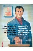 IMAGINI ALE PROPAGANDEI COMUNISTE ÎN ROMÂNIA 1945–1965 / IMAGES OF COMMUNIST PROPAGANDA IN ROMANIA 1945–1965
