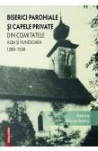 BISERICI PAROHIALE ȘI CAPELE PRIVATE DIN COMITATELE ALBA ȘI HUNEDOARA (1200-1550)