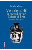 VASE DE STICLĂ ÎN SPAȚIUL DINTRE CARPAȚI ȘI PRUT (SECOLELE II A. CHR. – II P. CHR.)