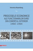 PROCESELE ECONOMICE ALE FUNCȚIONARILOR EVREI DIN COMERȚUL EXTERIOR 1960–1964 / THE ECONOMICAL TRIALS OF THE JEWISH OFFICIALS ENGAGED IN FOREIGN TRADE 1960–1964