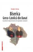 BISERICA GRECO‑CATOLICĂ DIN BANAT ÎN PRIMELE DOUĂ DECENII ALE REGIMULUI COMUNIST