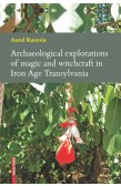 ARCHAEOLOGICAL EXPLORATIONS OF MAGIC AND WITCHCRAFT IN IRON AGE TRANSYLVANIA