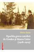 EPARHIA GRECO-CATOLICĂ DE ORADEA ŞI MAREA UNIRE (1918–1919) / THE GREEK-CATHOLIC EPARCHY OF ORADEA AND THE GREAT UNION (1918–1919)