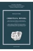 CHRISTIANA MINORA. STUDII, ARTICOLE ŞI NOTE ÎN LEGĂTURĂ CU CREŞTINISMUL TIMPURIU DIN DACIA ROMANĂ, DACIA POSTROMANĂ ŞI UNELE PROVINCII VECINE STUDIEN, AUFSÄTZE UND NOTIZEN BETREFF END DIE GESCHICHTE DES FRÜHEN CHRISTENTUMS IN DAKIEN, IN DEN DAKISCHEN PROV