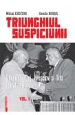TRIUNGHIUL SUSPICIUNII: GHEORGHIU-DEJ, HRUȘCIOV ȘI TITO (1954-1964), VOL.I