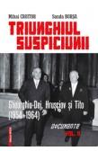 TRIUNGHIUL SUSPICIUNII: GHEORGHIU-DEJ, HRUȘCIOV ȘI TITO. DOCUMENTE (1954-1964), VOL.II