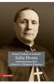 PRIMUL CARDINAL AL ROMÂNILOR IULIU HOSSU EMINENTĂ PERSONALITATE A BISERICII ȘI NEAMULUI ROMÂNESC / THE FIRST CARDINAL OF THE ROMANIANS. IULIU HOSSU, EMINENT PERSONALITY OF THE ROMANIAN CHURCH AND PEOPLE