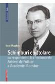 SCHIMBURI EPISTOLARE CU RESPONDENȚII LA CHESTIONARELE ARHIVEI DE FOLKLOR A ACADEMIEI ROMÂNE VOLUMUL I: A–L