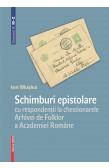 SCHIMBURI EPISTOLARE CU RESPONDENȚII LA CHESTIONARELE ARHIVEI DE FOLKLOR A ACADEMIEI ROMÂNE VOLUMUL II: M–Z