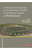 LANDSCAPE ARCHAEOLOGY ON THE NORTHERN FRONTIER OF THE ROMAN EMPIRE AT POROLISSUM