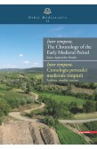 INTER TEMPORA. THE CHRONOLOGY OF THE EARLY MEDIEVAL PERIOD / INTER TEMPORA. CRONOLOGIA PERIOADEI MEDIEVALE TIMPURII