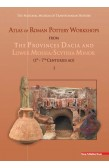 ATLAS OF ROMAN POTTERY WORKSHOPS FROM THE PROVINCES DACIA AND LOWER MOESIA/SCYTHIA MINOR (1ST – 7TH CENTURIES AD)