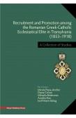 RECRUITMENT AND PROMOTION AMONG THE ROMANIAN GREEK-CATHOLIC ECCLESIASTICAL ELITE IN TRANSYLVANIA (1853–1918)