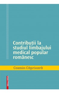 CONTRIBUȚII LA STUDIUL LIMBAJULUI MEDICAL POPULAR ROMÂNESC