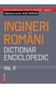 INGINERI ROMÂNI. DICŢIONAR ENCICLOPEDIC. VOL. II / ROMANIAN ENGINEERS – ENCYCLOPEDIC DICTIONARY. VOL. II